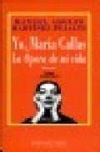 yo, maria callas la opera de mi vida-manuel adolfo martinez pujalte-9788489858350