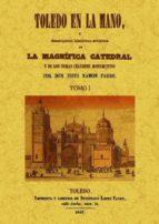 toledo en la mano o descripcion historico-artistica de la magnifi ca catedral y de los demas celebres monumentos (2 t) (ed. facsimil)-sixto ramon parro-9788490012550