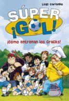 super ¡gol! 6:¡como entrenan los cracks! luigi garlando 9788490434550