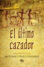 el ultimo cazador (saga prehistorica iii)-antonio perez henares-9788490703250
