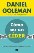 como ser un lider: ¿por que la inteligencia emocional si importa?-daniel goleman-9788490704950