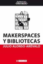 makerspaces y bibliotecas julio alonso arevalo 9788491803850
