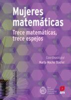 mujeres matematicas: trece matematicas, trece espejos-marta macho stadler-9788491820550