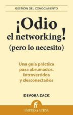 ¡odio el networking! (pero lo necesito): una guia practica para a brumados, introvertidos y desconectados devora zack 9788492452750