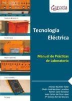 tecnologia electrica: manual de practicas de laboratorio-pedro jose martinez lacañina-alfonso bachiller soler-ramon cano gonzalez-9788492812950