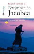 raices y claves de la peregrinacion jacobea: caminar por estrellas-joaquin alegre alonso-9788494143250