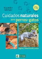 cuidados naturales para perros y gatos: higiene, alimentacion y salud 9788494433450