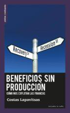 beneficios sin produccion: como nos explotan las finanzas-costas lapavitsas-9788494460050