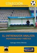 el entrenador analista: profesionalidad y práctica santiago vieitez mendez 9788494857850