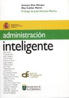 administracion inteligente (prologo de jose antonio marina)-antonio diaz mendez-eloy cuellar martin-9788495912350