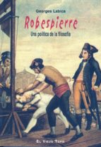 robespierre: una politica de la filosofia (el viejo topo)-georges labica-9788496356450