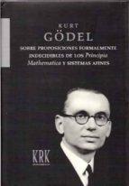 sobre proposiciones formalmente indecibles de los principia mathe matica y sistemas afines-kurt goedel-9788496476950