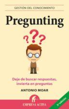 pregunting: deje de buscar respuestas e invierta en preguntas antonio moar 9788496627550