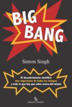 big bang: el descubrimiento cientifico mas importante de todos lo s tiempos y todo lo que hay que saber acerca del mismo (biblioteca buridan) simon singh 9788496831650
