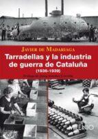tarradellas y la industria de guerra de cataluña-francisco javier de madariaga-9788497432450