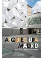 arquitectura en madrid: guia para conocer sus edificios ignacio garcia casas 9788498732450