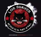 los suaves: mi casa es el rock n roll-javier dominguez alvarez-9788499147550