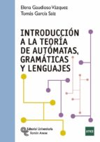 introduccion a la teoria de automatas, gramaticas y lenguajes-elena gaudioso vazquez-9788499612850