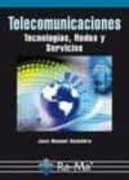 telecomunicaciones: tecnologias, redes y servicios-jose manuel huidobro-9788499640150