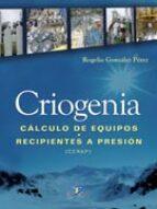 criogenia. calculo de equipos. recipientes a presion rogelio gonzalez perez 9788499695150