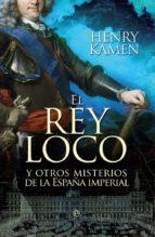 el rey loco henry kamen 9788499703350