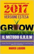 il metodo g.r.o.w. 2017 - versione estesa - obiettivi e problem solving nella vita e nel business: (ebook)-9788822861450