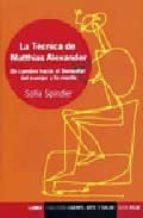 la tecnica de matthias alexander: un camino hacia el bienestar de l cuerpo y la mente sofia spindler 9789870007050