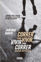 correr para vivir, vivir para correr - edición definitiva (ebook)-santiago garcia-9789873752650