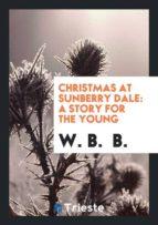 El libro de Christmas at sunberry dale autor W. B. B. EPUB!