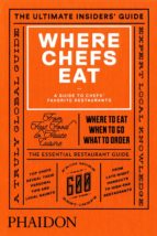 where chefs eat   a guide to chef s favorite restaurants joe warwick 9780714868660