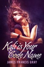 kali is your code name (ebook) james francis gray 9781618421760