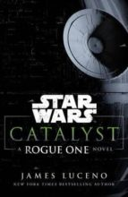 star wars: catalyst: a rogue one story james luceno 9781784750060
