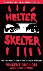 helter skelter: the true story of the manson murders vincent bugliosi curt gentry 9781784751760