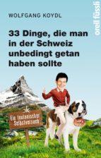 33 dinge, die man in der schweiz unbedingt getan haben sollte (ebook)-wolfgang koydl-9783280037560