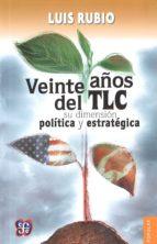 veinte años del tlc: su dimension politica y estrategica luis rubio 9786071618160