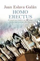 homo erectus: el manual para hombres que no deben leer las mujere s (aunque alla ellas)-juan eslava galan-9788408008460
