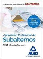 AGRUPACION PROFESIONAL DE SUBALTERNOS DE LA COMUNIDAD AUTONOMA DE CANTABRIA. TEST MATERIAS COMUNES