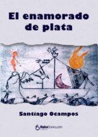 el enamorado de plata (ebook)-santiago ocampos-9788415084860