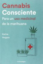 cannabis consciente: para un uso medicinal de la marihuana karina vergara 9788416605460