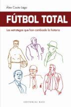 fútbol total: los estrategas que han cambiado la historia alex couto lago 9788417064860