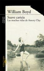 suave caricia: las muchas vidas de amory clay william boyd 9788420412160