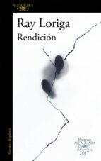 rendicion (premio alfaguara de novela 2017)-ray loriga-9788420426860
