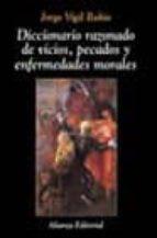 diccionario razonado de vicios, pecados y enfermedades morales-jorge vigil rubio-9788420629360