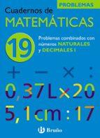 cuaderno de matematicas 19: problemas combinados con las cuatro o peraciones con naturales y decimales i jose echegaray 9788421656860