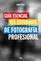 guía esencial del estudiante de fotografía profesional (ebook)-grant scott-9788425230660