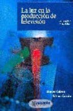 la luz en la produccion de television, conceptos y teorias-manuel cubero-fatima casado-9788426714060