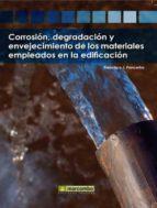 corrosion, degradacion y envejecimiento de los materiales emplead os en la edificacion francisco j. pancorbo 9788426715760