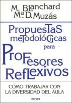 propuestas metodologicas para profesores reflexivos: como trabaja r con la diversidad del aula-m. blanchard-m d. muzas-9788427714960