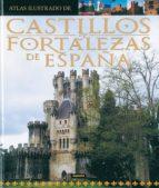 atlas ilustrado de castillos y fortalezas de españa 9788430555260