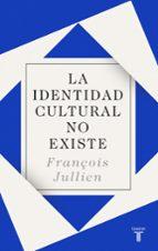 la identidad cultural no existe-françoise jullien-9788430619160
